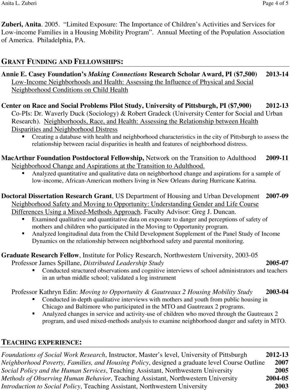 Casey Foundation s Making Connections Research Scholar Award, PI ($7,500) 2013-14 Low-Income Neighborhoods and Health: Assessing the Influence of Physical and Social Neighborhood Conditions on Child