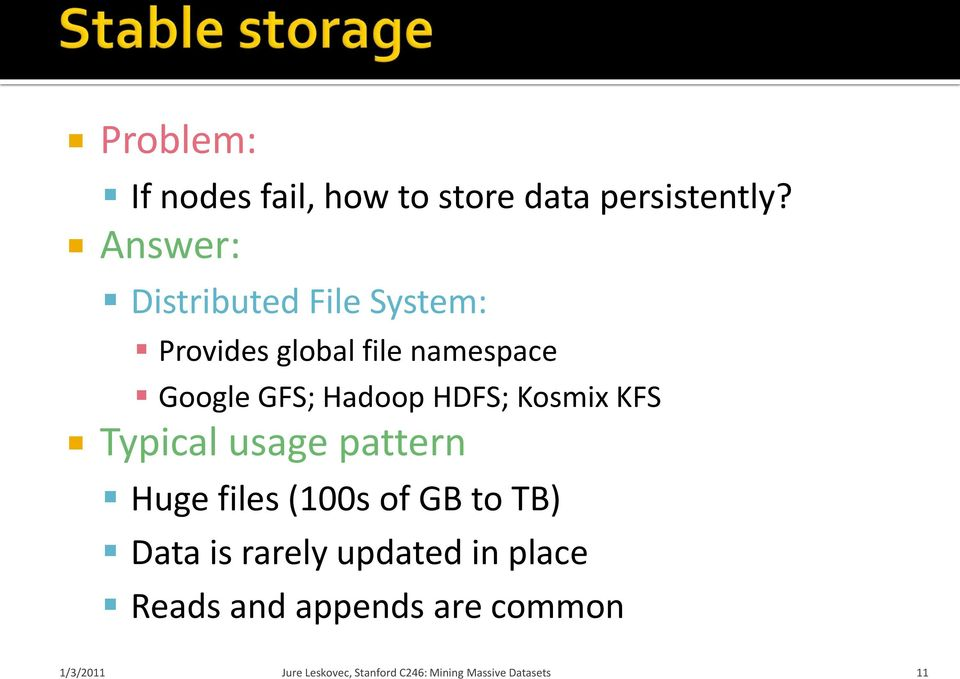 Google GFS; Hadoop HDFS; Kosmix KFS Typical usage pattern Huge