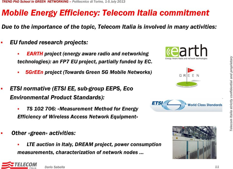5GrEEn project (Towards Green 5G Mobile Networks) ETSI normative (ETSI EE, sub-group EEPS, Eco Environmental Product Standards): TS 102 706: «Measurement