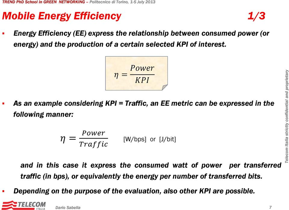 As an example considering KPI = Traffic, an EE metric can be expressed in the following manner: [W/bps] or [J/bit] and in this