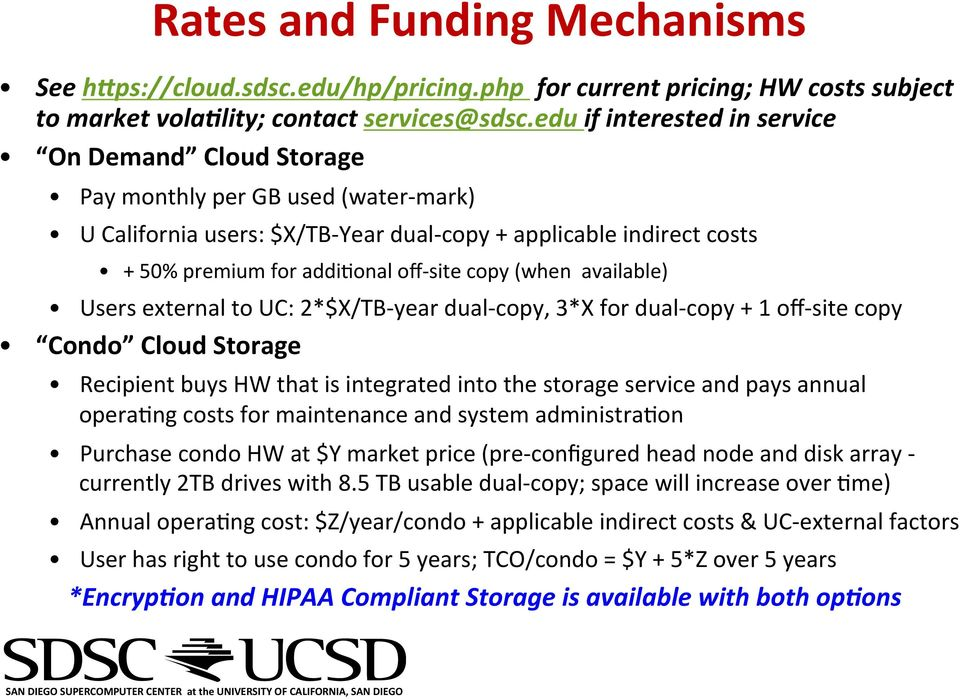 copy (when available) Users external to UC: 2*$X/TB- year dual- copy, 3*X for dual- copy + 1 off- site copy Condo Cloud Storage Recipient buys HW that is integrated into the storage service and pays