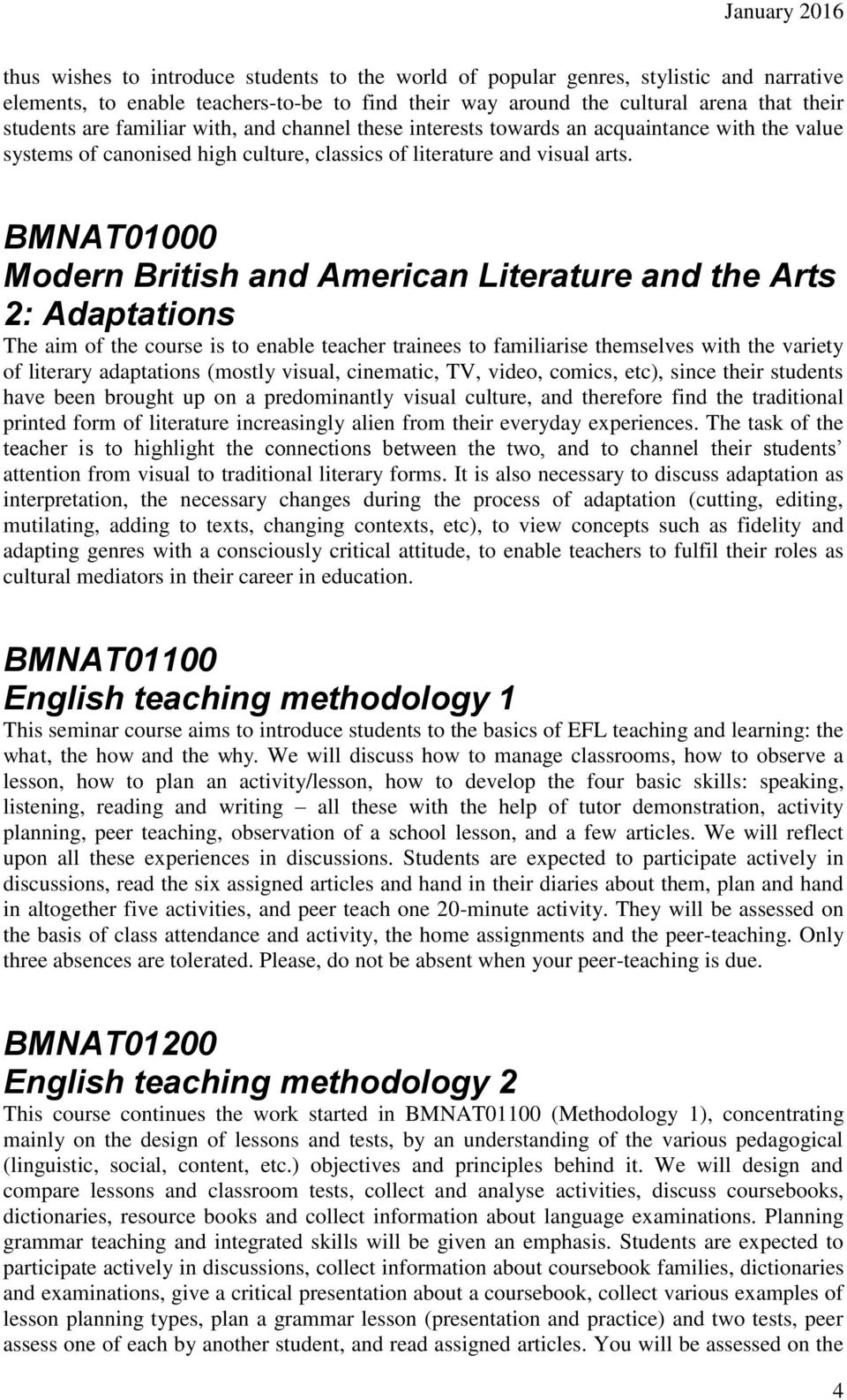 BMNAT01000 Modern British and American Literature and the Arts 2: Adaptations The aim of the course is to enable teacher trainees to familiarise themselves with the variety of literary adaptations