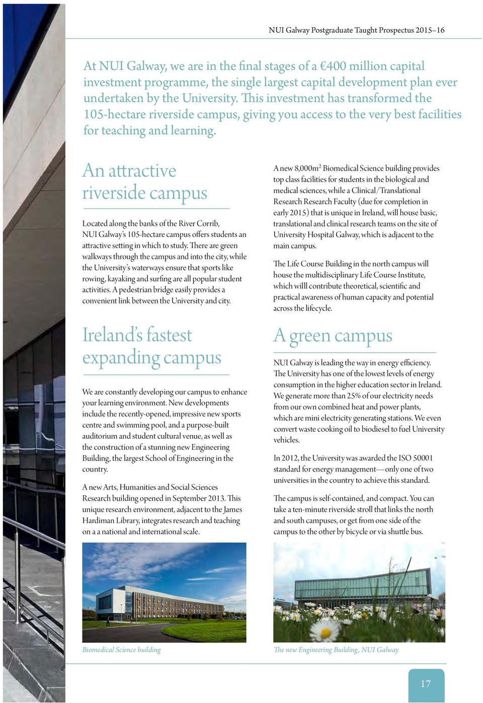 An attractive riverside campus Located along the banks of the River Corrib, NUI Galway s 105-hectare campus offers students an attractive setting in which to study.