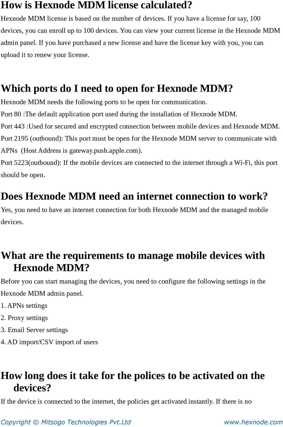 Which ports do I need to open for Hexnode MDM? Hexnode MDM needs the following ports to be open for communication. Port 80 :The default application port used during the installation of Hexnode MDM.