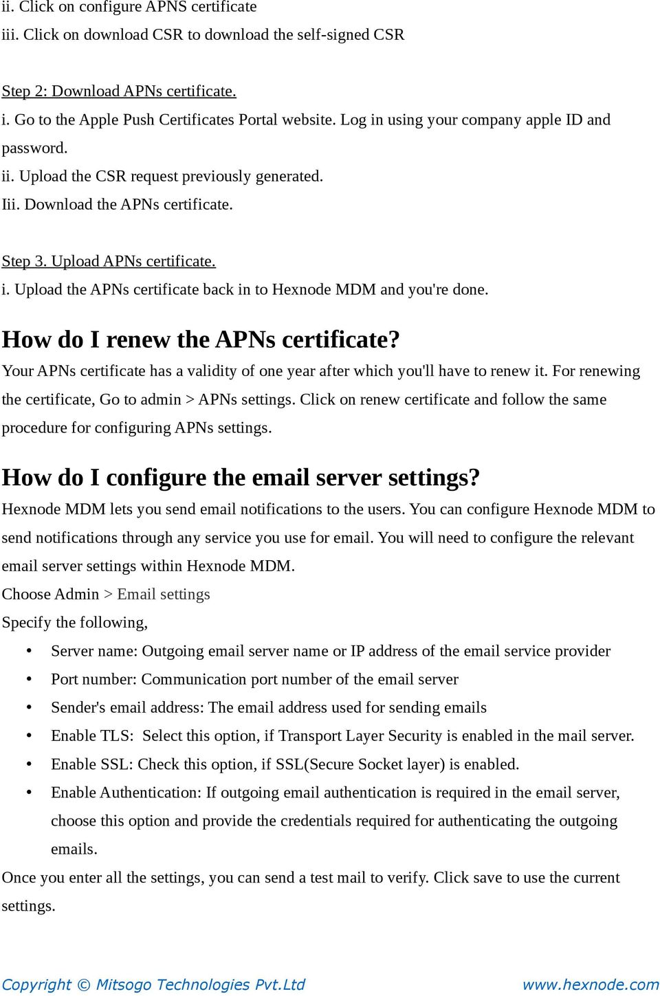 How do I renew the APNs certificate? Your APNs certificate has a validity of one year after which you'll have to renew it. For renewing the certificate, Go to admin > APNs settings.