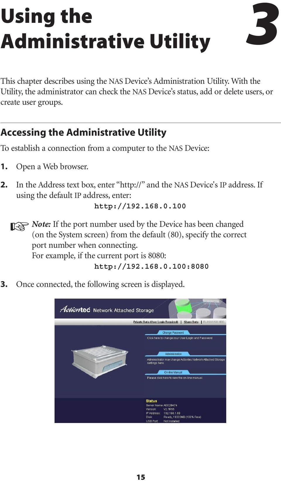 Accessing the Administrative Utility To establish a connection from a computer to the NAS Device: 1. Open a Web browser. 2.