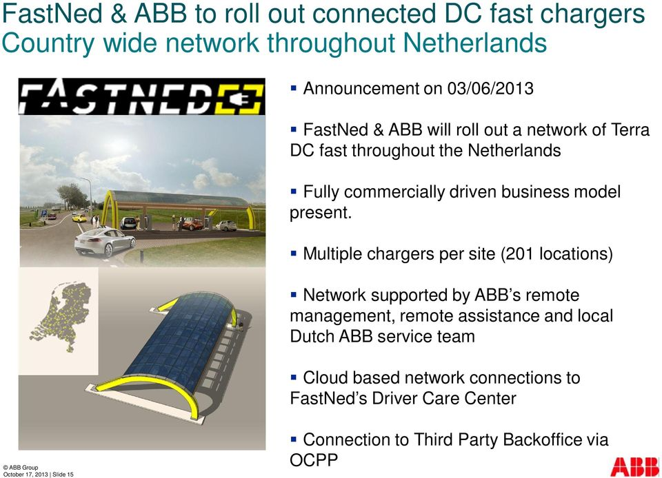 Multiple chargers per site (201 locations) Network supported by ABB s remote management, remote assistance and local Dutch ABB