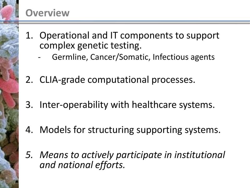 CLIA-grade computational processes. 3. Inter-operability with healthcare systems.