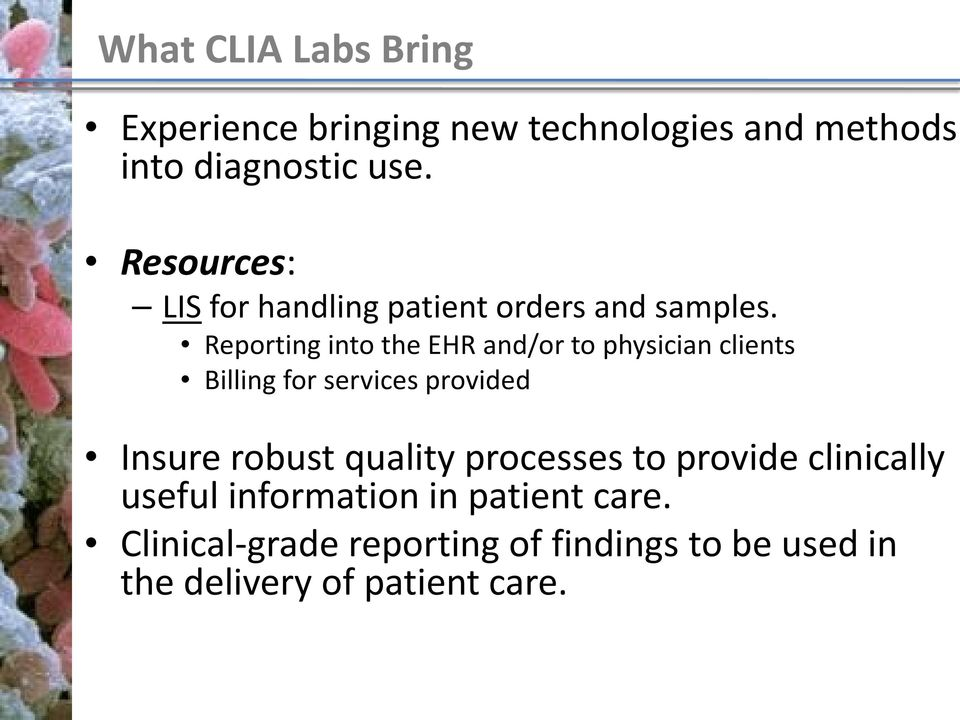 Reporting into the EHR and/or to physician clients Billing for services provided Insure robust