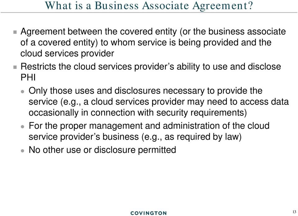 provider Restricts the cloud services provider s ability to use and disclose PHI Only those uses and disclosures necessary to provide the service