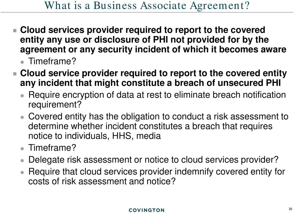 Cloud service provider required to report to the covered entity any incident that might constitute a breach of unsecured PHI Require encryption of data at rest to eliminate breach notification