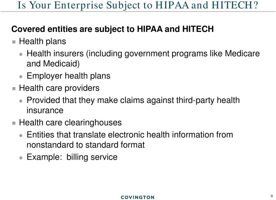 like Medicare and Medicaid) Employer health plans Health care providers Provided that they make claims