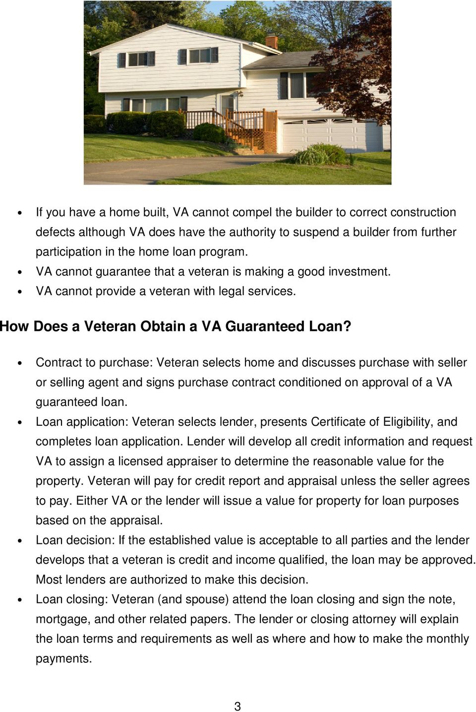 Contract to purchase: Veteran selects home and discusses purchase with seller or selling agent and signs purchase contract conditioned on approval of a VA guaranteed loan.