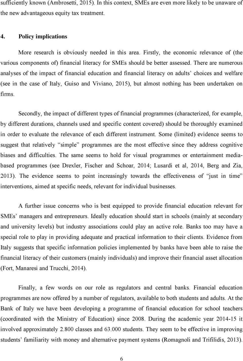 There are numerous analyses of the impact of financial education and financial literacy on adults choices and welfare (see in the case of Italy, Guiso and Viviano, 2015), but almost nothing has been