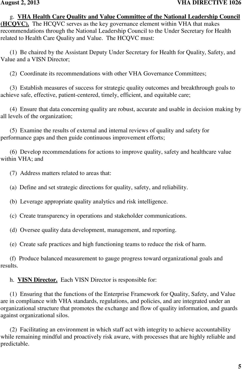 The HCQVC must: (1) Be chaired by the Assistant Deputy Under Secretary for Health for Quality, Safety, and Value and a VISN Director; (2) Coordinate its recommendations with other VHA Governance