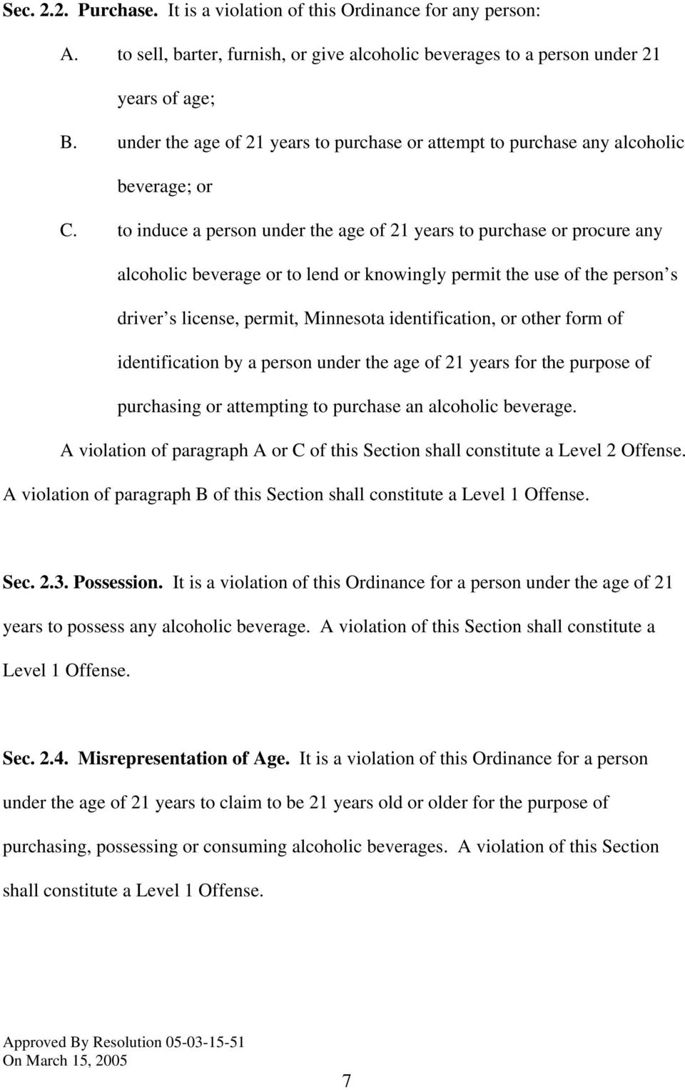 to induce a person under the age of 21 years to purchase or procure any alcoholic beverage or to lend or knowingly permit the use of the person s driver s license, permit, Minnesota identification,