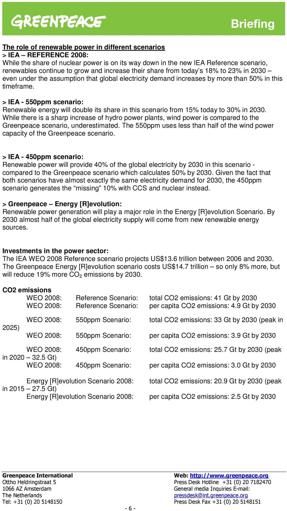 > IEA - 550ppm scenario: Renewable energy will double its share in this scenario from 15% today to 30% in 2030.