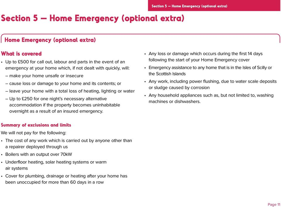 lighting or water Up to 250 for one night s necessary alternative accommodation if the property becomes uninhabitable overnight as a result of an insured emergency.
