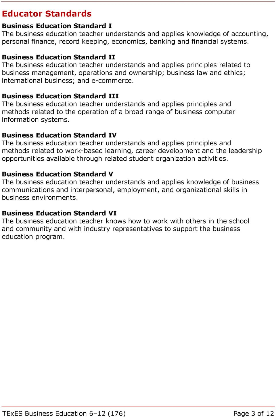 Business Education Standard II The business education teacher understands and applies principles related to business management, operations and ownership; business law and ethics; international