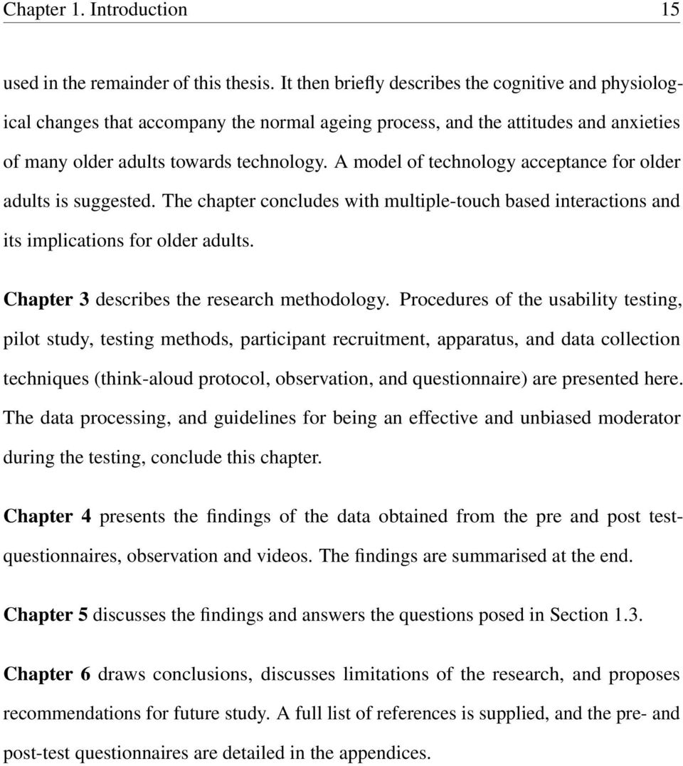 A model of technology acceptance for older adults is suggested. The chapter concludes with multiple-touch based interactions and its implications for older adults.