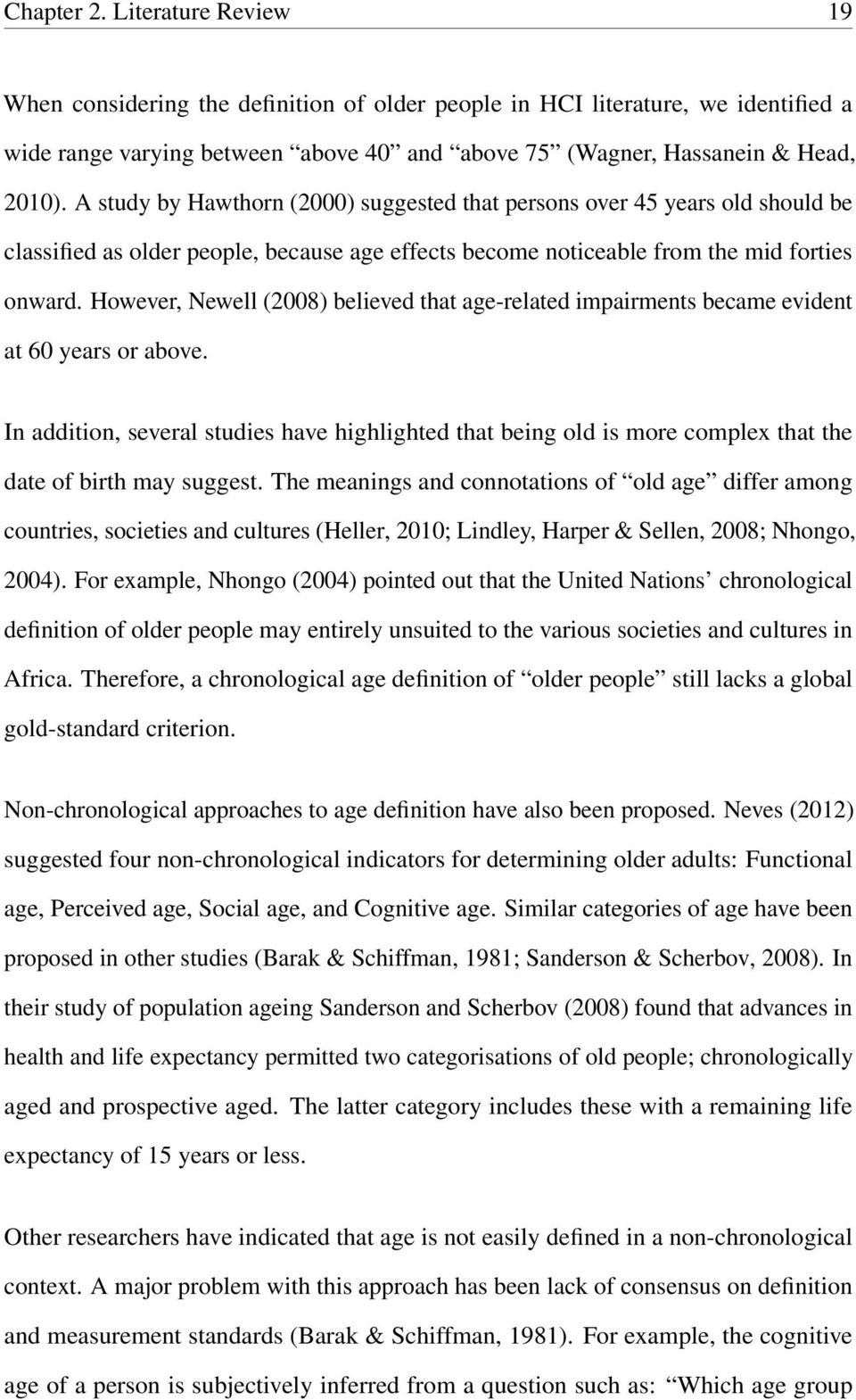 However, Newell (2008) believed that age-related impairments became evident at 60 years or above.
