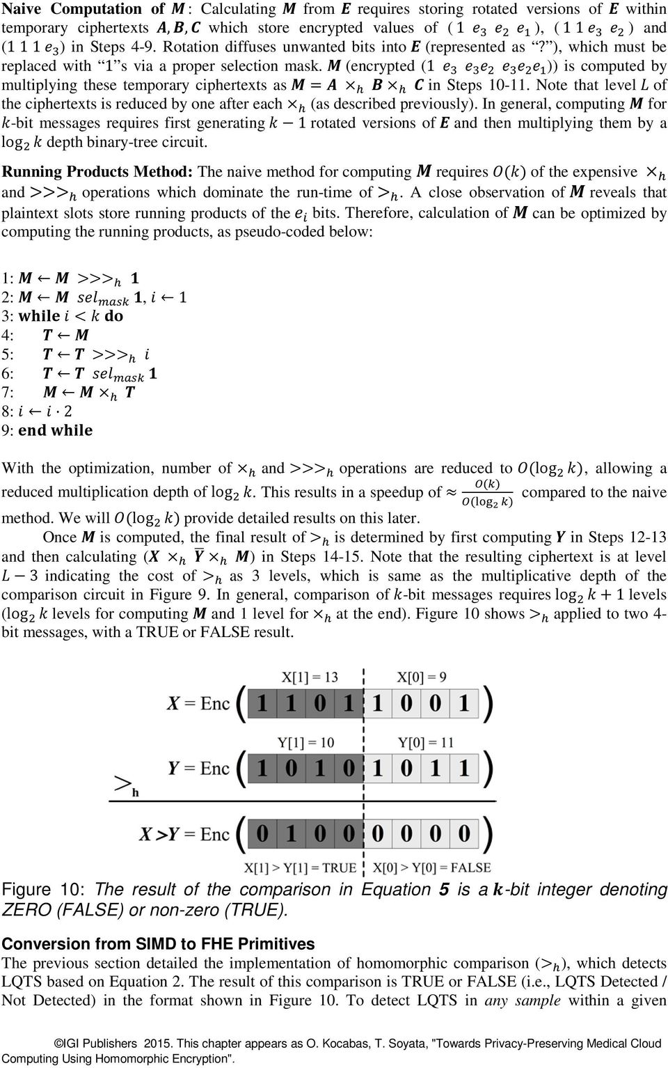 M (encrypted (1 e 3 e 3 e 2 e 3 e 2 e 1 )) is computed by multiplying these temporary ciphertexts as M = A h B h C in Steps 10-11.