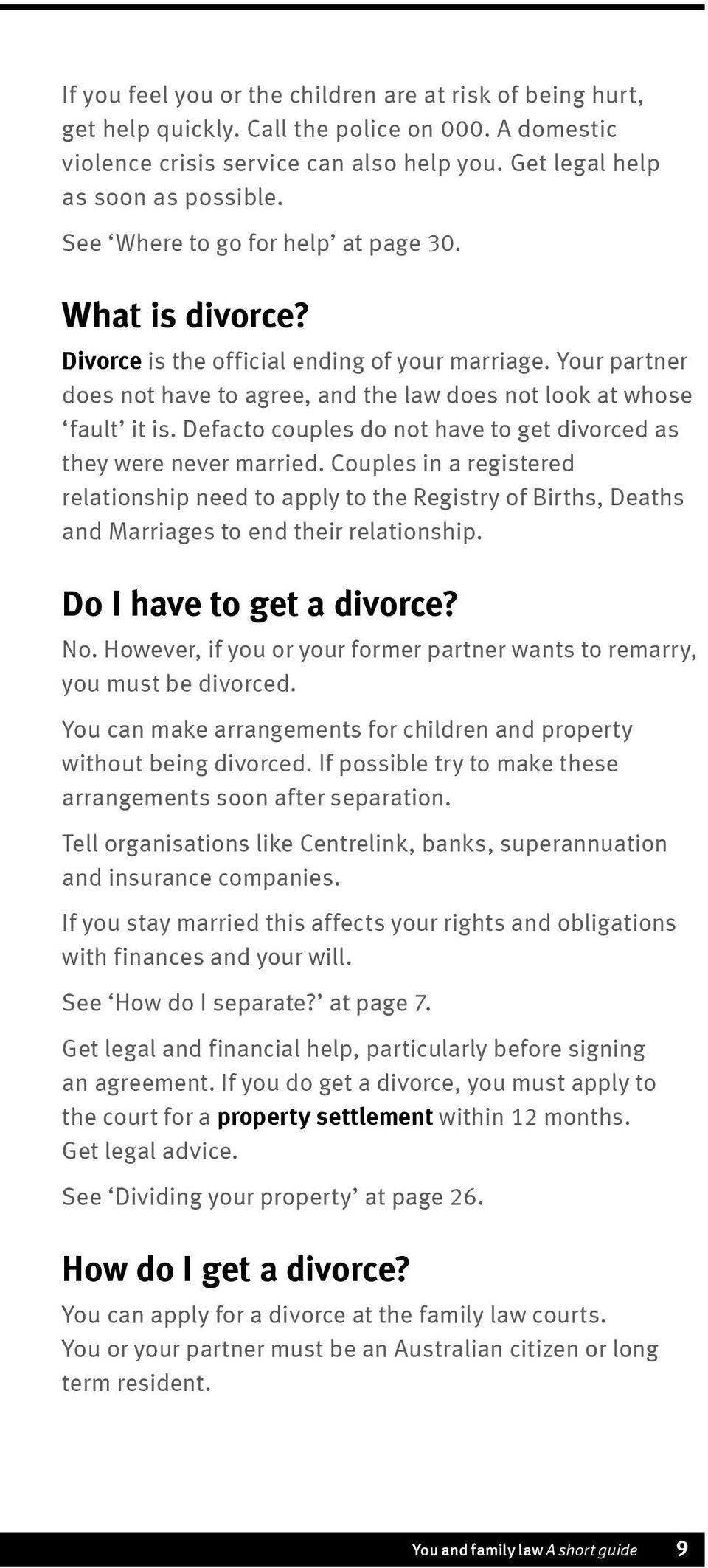 Defacto couples do not have to get divorced as they were never married. Couples in a registered relationship need to apply to the Registry of Births, Deaths and Marriages to end their relationship.