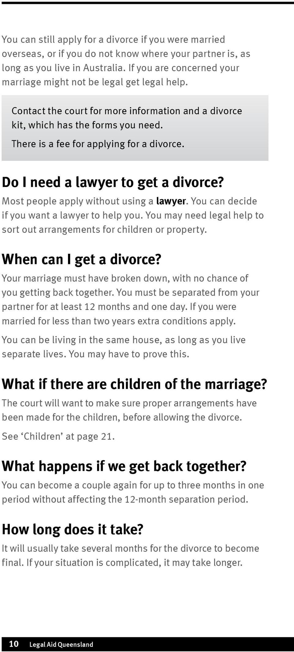 Do I need a lawyer to get a divorce? Most people apply without using a lawyer. You can decide if you want a lawyer to help you.