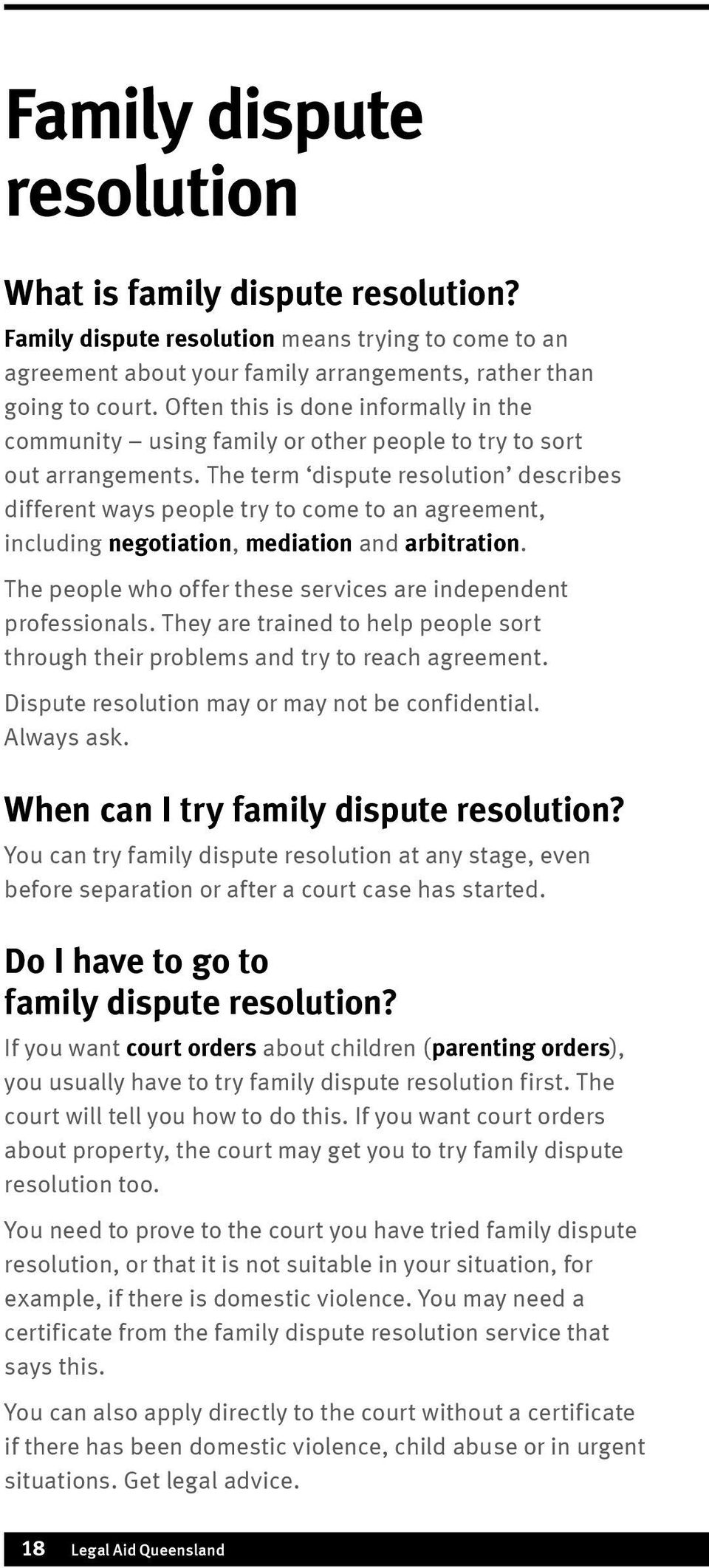 The term dispute resolution describes different ways people try to come to an agreement, including negotiation, mediation and arbitration.