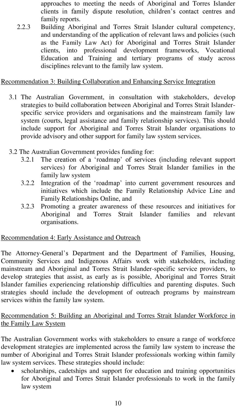 Strait Islander clients, into professional development frameworks, Vocational Education and Training and tertiary programs of study across disciplines relevant to the family law system.