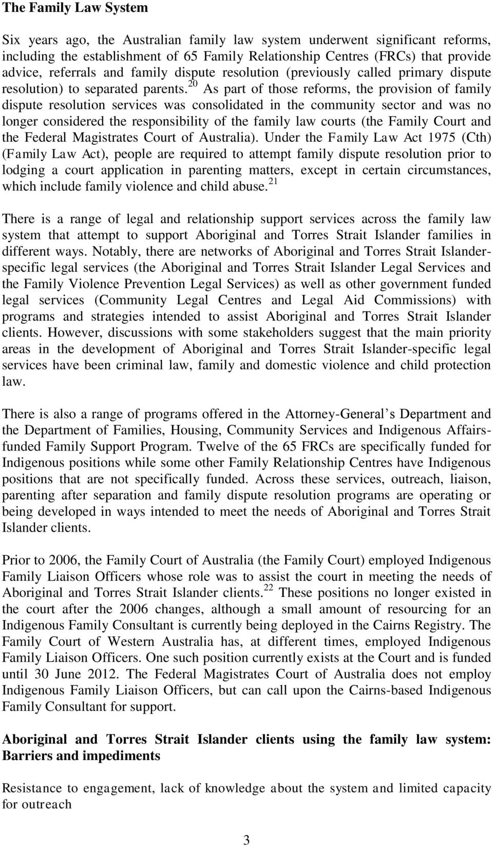 20 As part of those reforms, the provision of family dispute resolution services was consolidated in the community sector and was no longer considered the responsibility of the family law courts (the