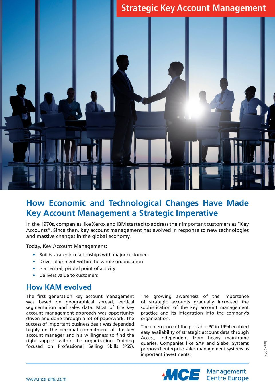 Today, Key Account Management: Builds strategic relationships with major customers Drives alignment within the whole organization Is a central, pivotal point of activity Delivers value to customers