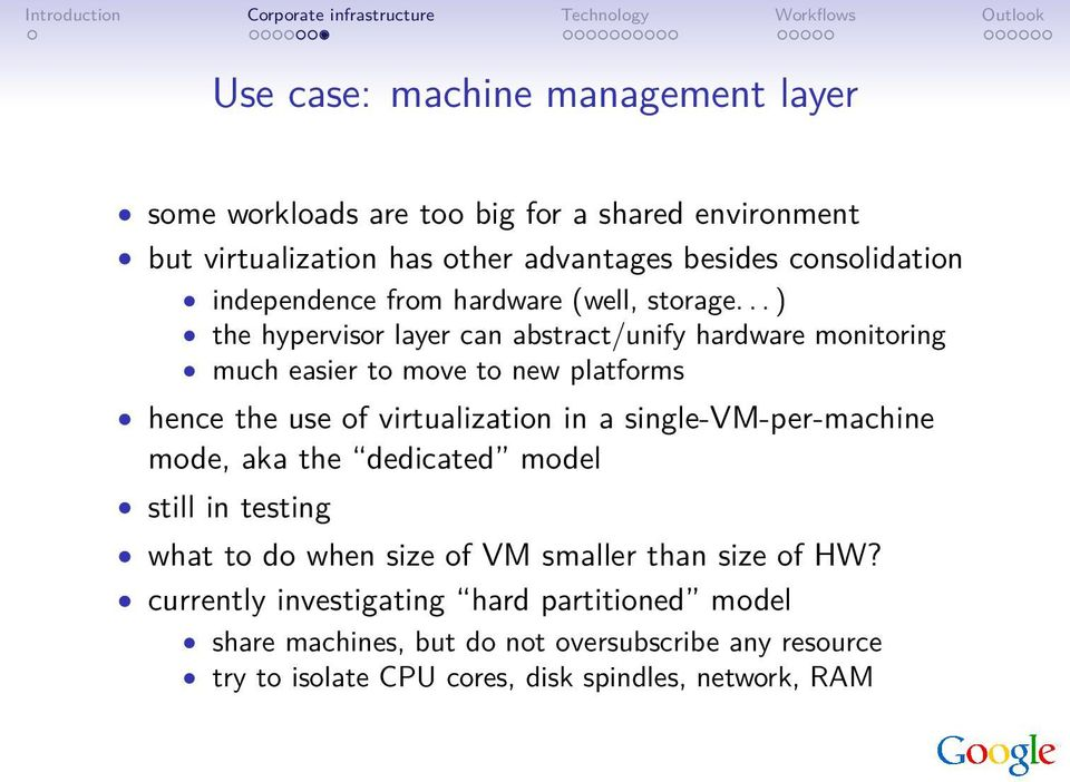 .. ) the hypervisor layer can abstract/unify hardware monitoring much easier to move to new platforms hence the use of virtualization in a