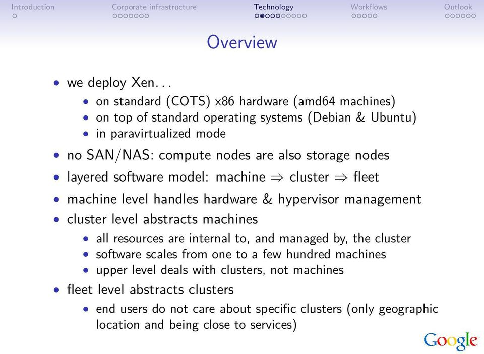 nodes are also storage nodes layered software model: machine cluster fleet machine level handles hardware & hypervisor management cluster level abstracts