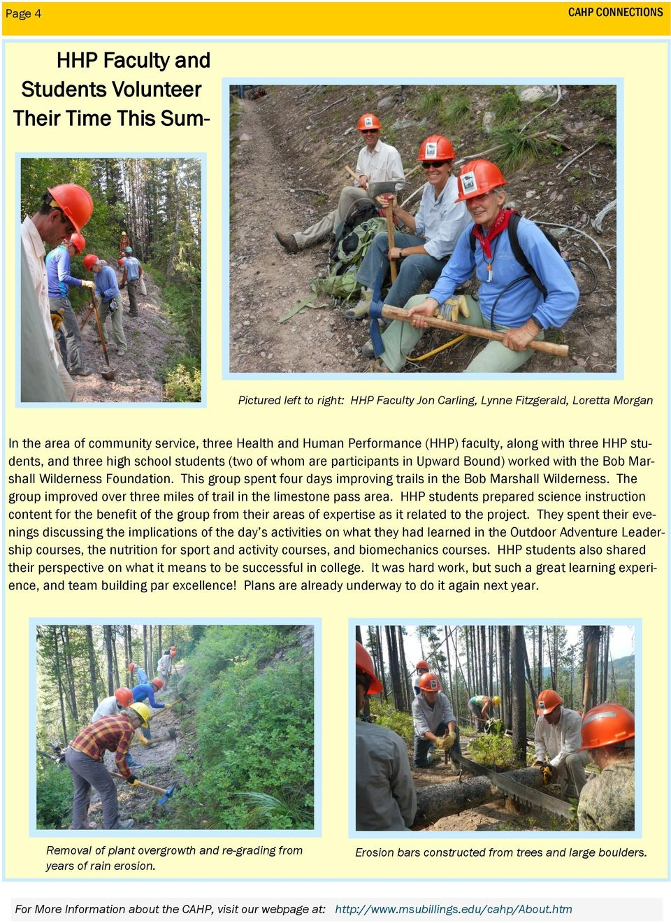 This group spent four days improving trails in the Bob Marshall Wilderness. The group improved over three miles of trail in the limestone pass area.
