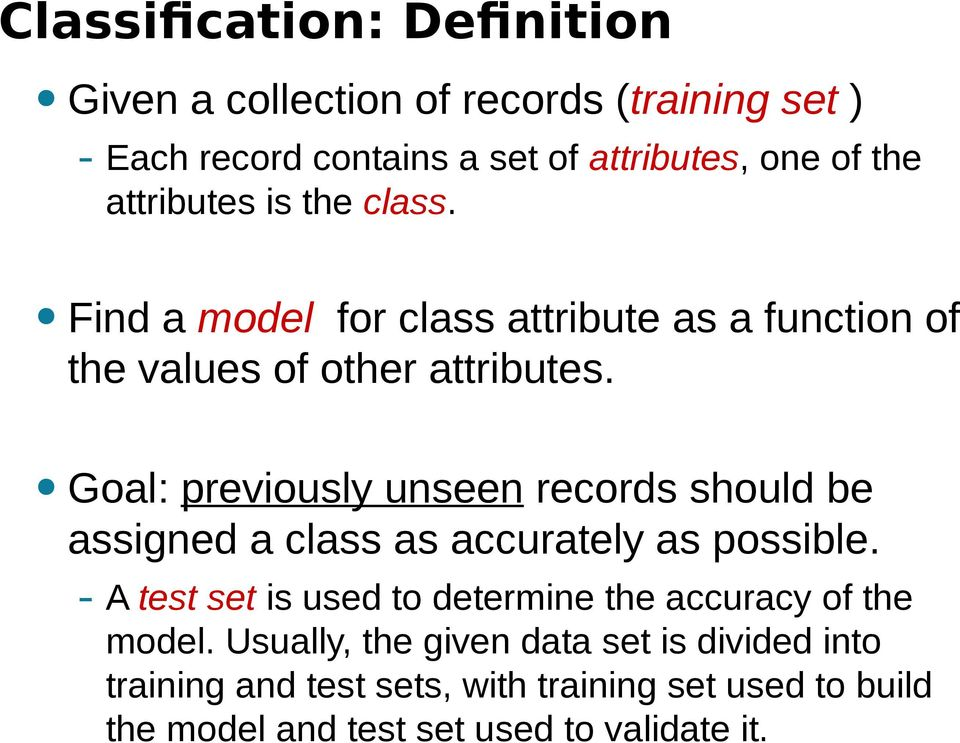 Goal: previously unseen records should be assigned a class as accurately as possible.
