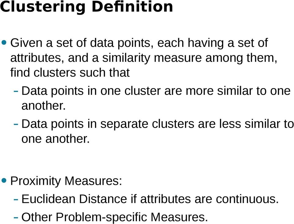 similar to one another. - Data points in separate clusters are less similar to one another.