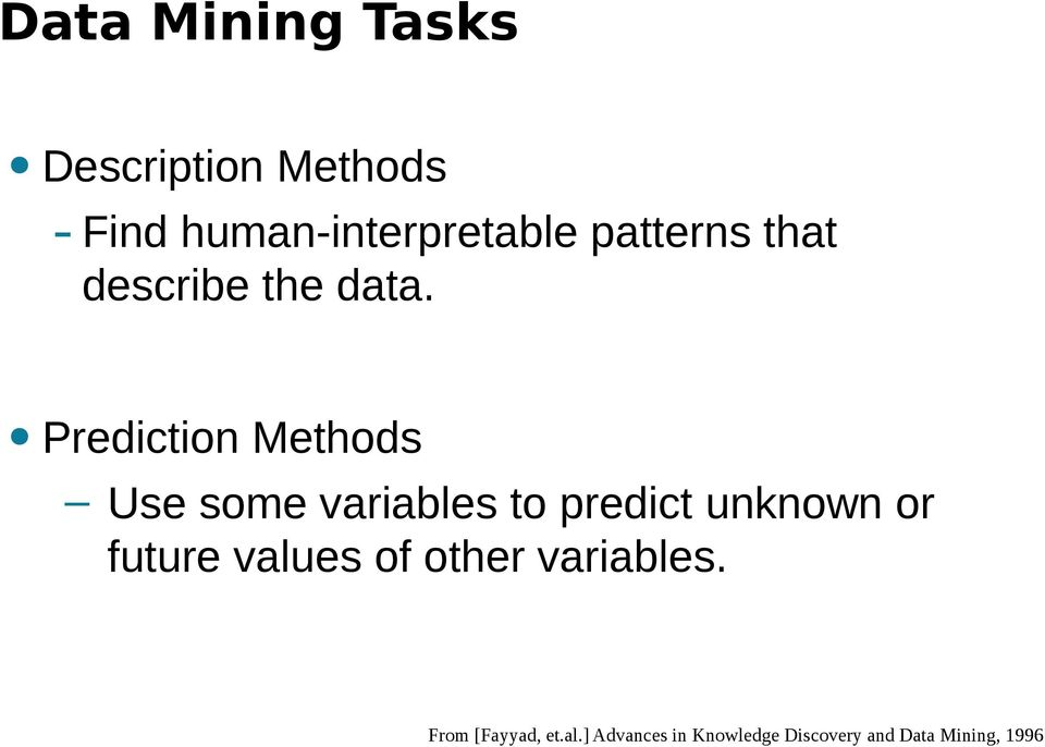Prediction Methods Use some variables to predict unknown or future