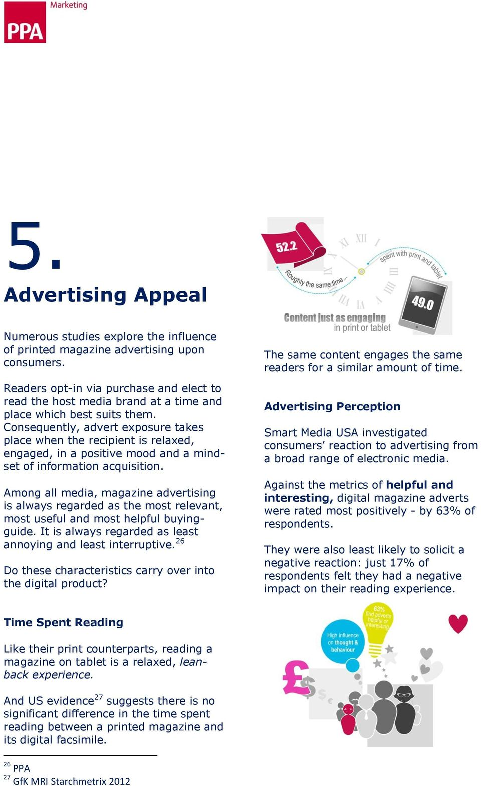 Consequently, advert exposure takes place when the recipient is relaxed, engaged, in a positive mood and a mindset of information acquisition.