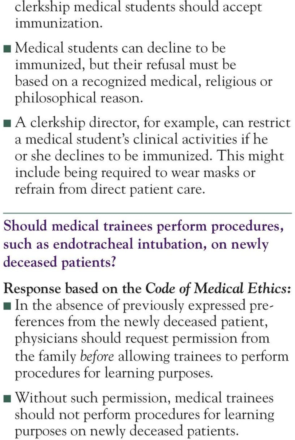 This might include being required to wear masks or refrain from direct patient care. Should medical trainees perform procedures, such as endotracheal intubation, on newly deceased patients?
