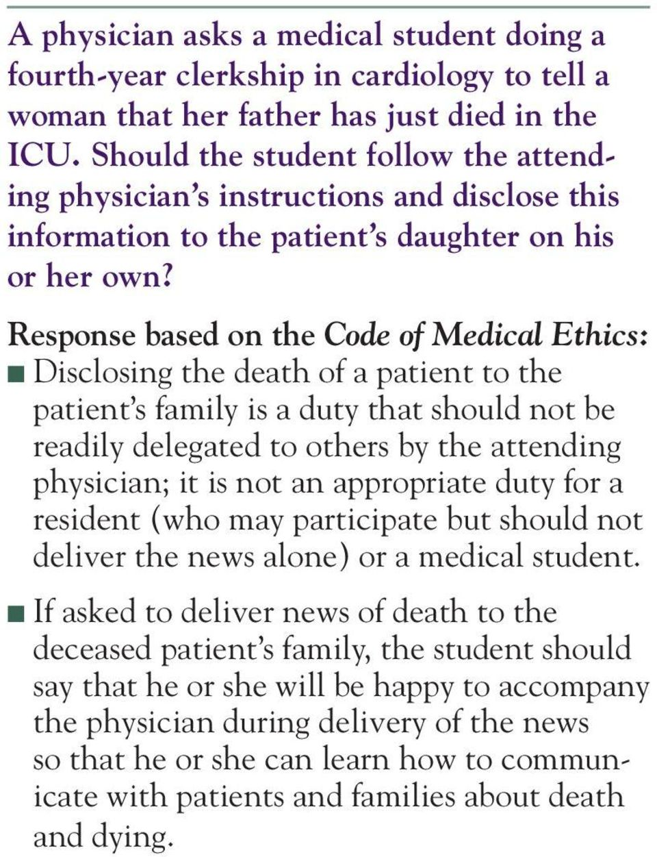 Response based on the Code of Medical Ethics: n Disclosing the death of a patient to the patient s family is a duty that should not be readily delegated to others by the attending physician; it is