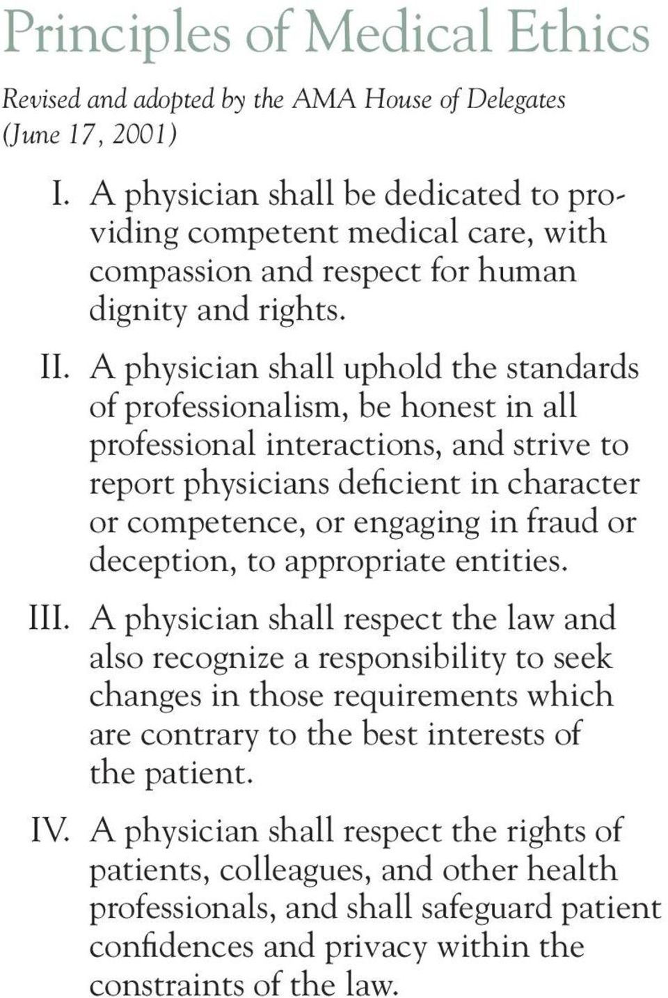 A physician shall uphold the standards of professionalism, be honest in all professional interactions, and strive to report physicians deficient in character or competence, or engaging in fraud or