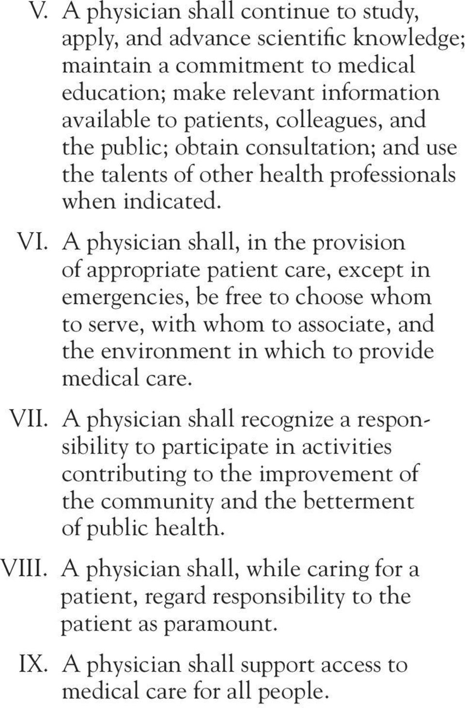 A physician shall, in the provision of appropriate patient care, except in emergencies, be free to choose whom to serve, with whom to associate, and the environment in which to provide medical care.