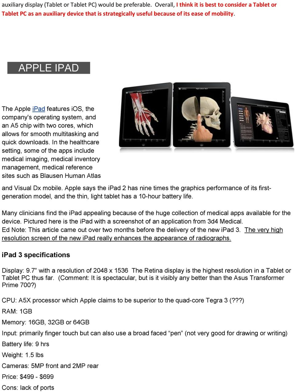 APPLE IPAD The Apple ipad features ios, the company's operating system, and an A5 chip with two cores, which allows for smooth multitasking and quick downloads.