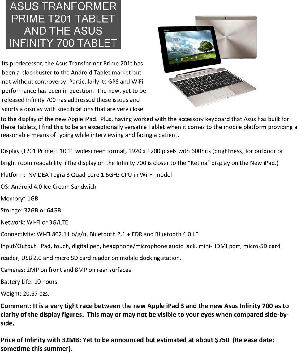 The new, yet to be released Infinity 700 has addressed these issues and sports a display with specifications that are very close to the display of the new Apple ipad.