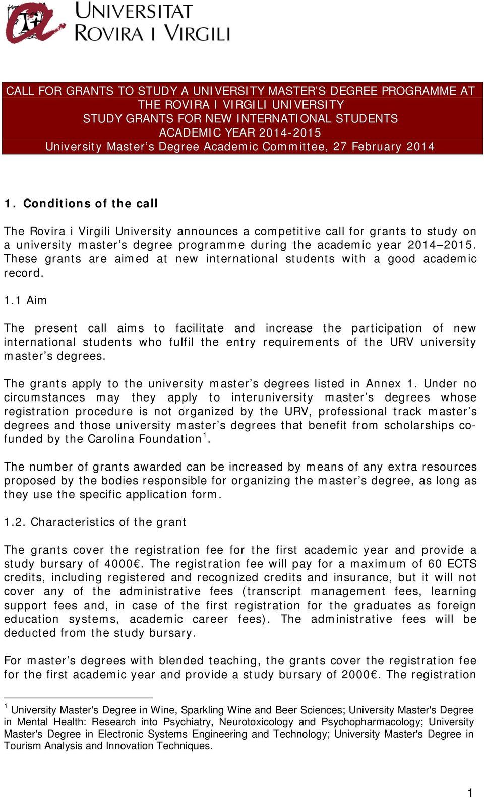 Conditions of the call The Rovira i Virgili University announces a competitive call for grants to study on a university master s degree programme during the academic year 2014 2015.