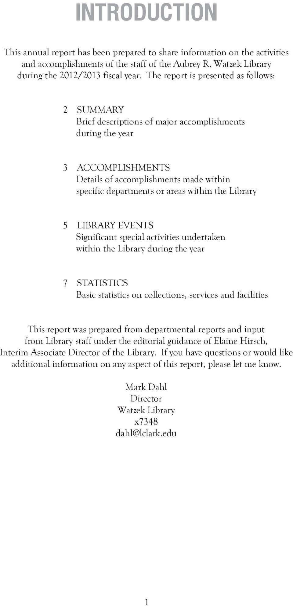 the Library 5 LIBRARY EVENTS Significant special activities undertaken within the Library during the year 7 STATISTICS Basic statistics on collections, services and facilities This report was