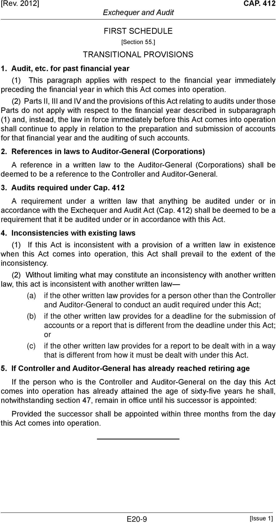 (2) Parts II, III and IV and the provisions of this Act relating to audits under those Parts do not apply with respect to the financial year described in subparagraph (1) and, instead, the law in