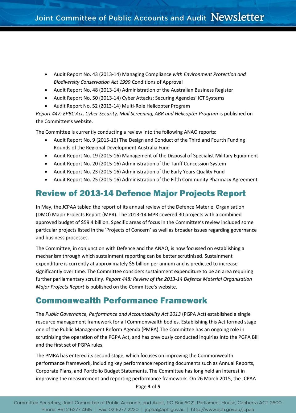 52 (2013-14) Multi-Role Helicopter Program Report 447: EPBC Act, Cyber Security, Mail Screening, ABR and Helicopter Program is published on the Committee s website.