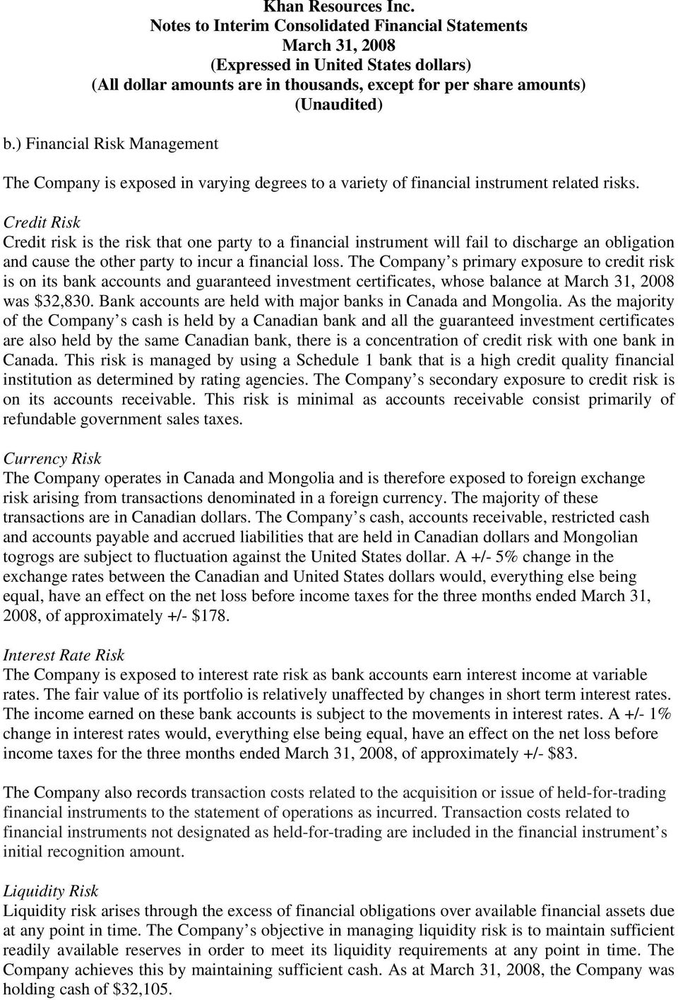 The Company s primary exposure to credit risk is on its bank accounts and guaranteed investment certificates, whose balance at was $32,830.